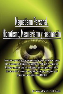 Magnetismo Personal, Hipnotismo, Mesmerismo y Fascinacin 9780979399763