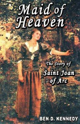 Maid of Heaven: The Story of Saint Joan of Arc 9780975265628