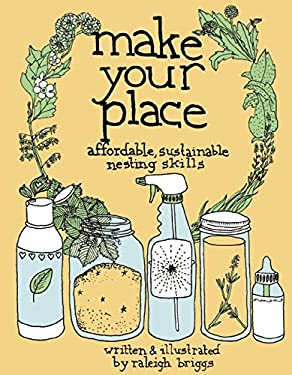 Make Your Place: Affordable, Sustainable Nesting Skills 9780978866563