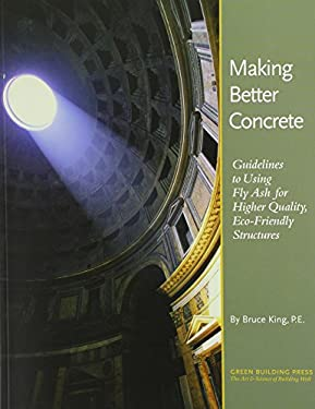 Making Better Concrete: Guidelines for Using Fly Ash for Higher Quality, Eco-Friendly Structures 9780976491101