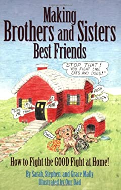 Making Brothers and Sisters Best Friends: How to Fight the Good Fight at Home 9780971940505