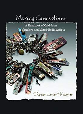 Making Connections: A Handbook of Cold Joins for Jewelers and Mixed-Media Artists 9780979840708
