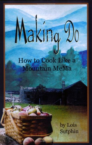 Making Do: How to Cook Like a Mountain Mema 9780976387411
