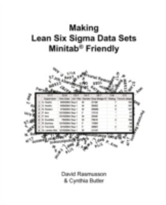 Making Lean Six SIGMA Data Sets Minitab Friendly or the Best Way to Format Data for Statistical Analysis 9780979577109