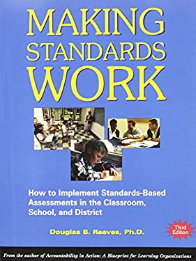 Making Standards Work: How to Implement Standards-Based Assessments in the Classroom, School, and District 9780970945501