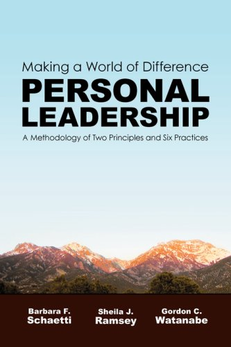 Making a World of Difference. Personal Leadership: A Methodology of Two Principles and Six Practices 9780979716706