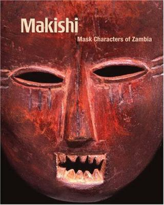 Makishi: Mask Characters of Zambia 9780974872971