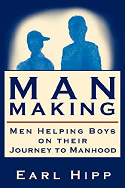 Man-Making - Men Helping Boys on Their Journey to Manhood 9780974132426