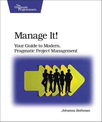 Manage It!: Your Guide to Modern, Pragmatic Project Management 9780978739249