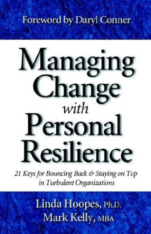 Managing Change with Personal Resilience: 21 Keys for Bouncing Back & Staying on Top in Turbulent Organizations 9780970460646