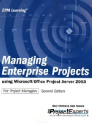 Managing Enterprise Projects Using Microsoft Office Project Server 2003 9780975982891