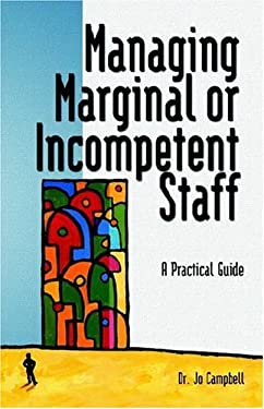 Managing Marginal or Incompetent Staff: A Practical Guide 9780977356744