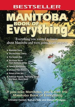 Manitoba Book of Everything: Everything You Wanted to Know about Manitoba and Were Going to Ask Anyway 9780978478452