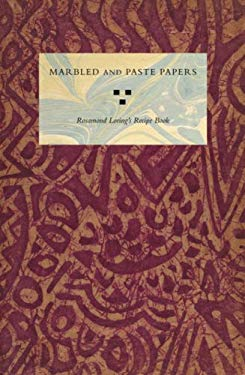 Marbled and Paste Papers: Rosamond Loring's Recipe Book 9780976547259