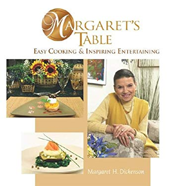Margaret's Table: Easy Cooking & Inspiring Entertaining 9780973987409