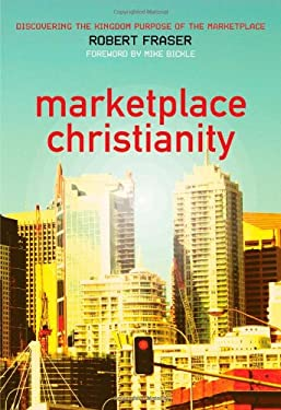 Marketplace Christianity: Discovering the Kingdom Purpose of the Marketplace 9780975390511