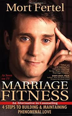 Marriage Fitness: 4 Steps to Building & Maintaining Phenomenal Love 9780974448008