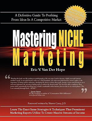 Mastering Niche Marketing: A Definitive Guide to Profiting from Ideas in a Competitive Market 9780977968428