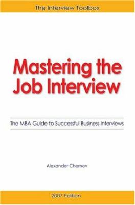 Mastering the Job Interview: The MBA Guide to Successful Business Interviews 9780976306160