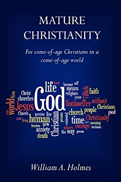 Mature Christianity: For Come-Of-Age Christians in a Come-Of-Age World 9780976389231