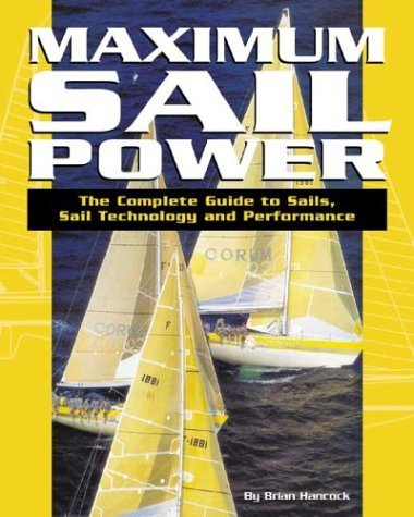 Maximum Sail Power: The Complete Guide to Sails, Sail Technology, and Performance 9780972202602