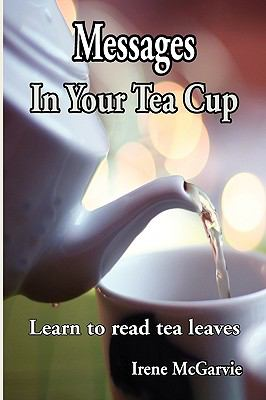 Messages in Your Tea Cup: Learn to Read Tea Leaves 9780978393960