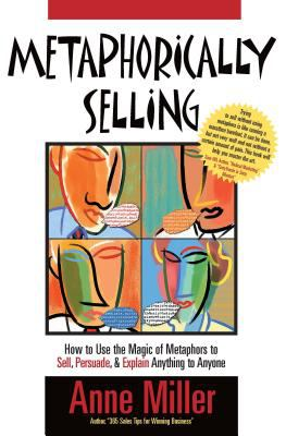 Metaphorically Selling: How to Use the Magic of Metaphors to Sell, Persuade, & Explain Anything to Anyone 9780976279402