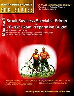 Microsoft Small Business Specialist Primer & 70-282 Exam Preparation Guide 9780974858036
