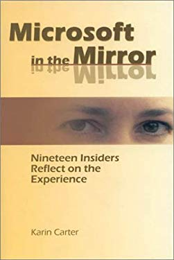 Microsoft in the Mirror: Nineteen Insiders Reflect on the Experience 9780972529907