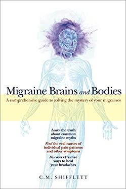 Migraine Brains and Bodies: A Comprehensive Guide to Solving the Mystery of Your Migraines 9780977870202