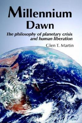 Millennium Dawn: The Philosophy of Planetary Crisis and Human Liberation 9780975355503