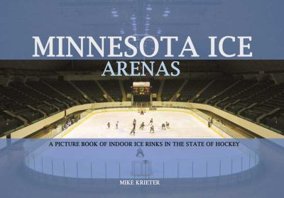 Minnesota Ice Arenas: A Picture Book of Indoor Ice Rinks in the State of Hockey 9780978795634