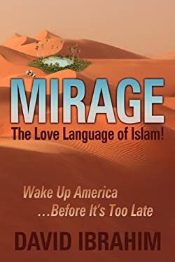 Mirage: The Love Language of Islam! Wake Up America...Before It's Too Late 9780971534629