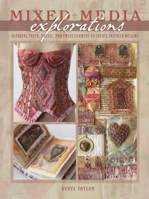 Mixed Media Explorations: Blending Paper, Fabric and Embellishment to Create Inspired Designs 9780976692829