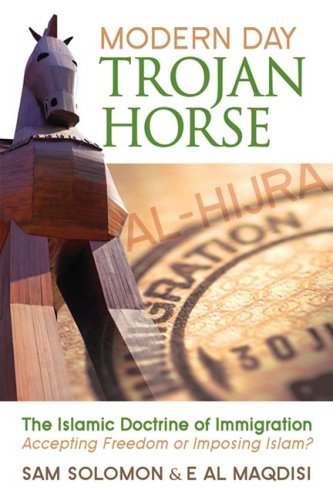 Modern Day Trojan Horse: Al-Hijra, the Islamic Doctrine of Immigration, Accepting Freedom or Imposing Islam? 9780979492952