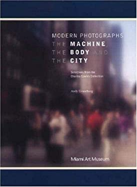 Modern Photographs: The Machine, the Body and the City: Selections from the Charles Cowles Collection 9780970500540