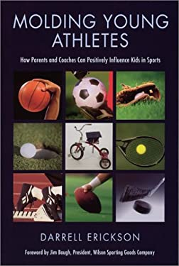 Molding Young Athletes: How Parents and Coaches Can Positively Influence Kids in Sports 9780974354361