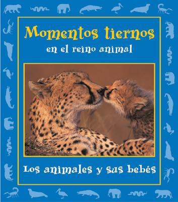 Momentos Tiernos En El Reino Animal: Los Animales y Sus Bebes 9780976954224