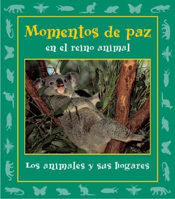 Momentos de Paz En El Reino Animal: Los Animales y Sus Hogares 9780976954231