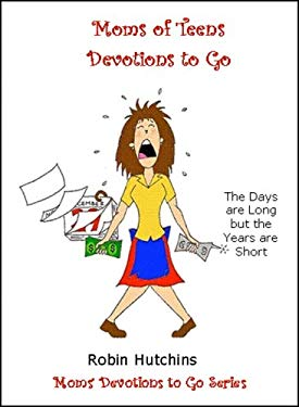 Moms of Teens Devotions to Go: The Days Are Long But the Years Are Short... Survival Tips for the Long Days 9780978983178