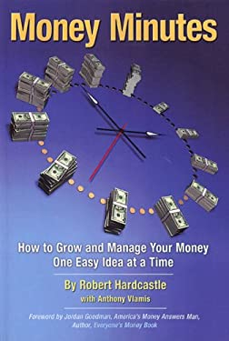 Money Minutes: How to Grow and Manage Your Money One Easy Idea at a Time 9780979195624