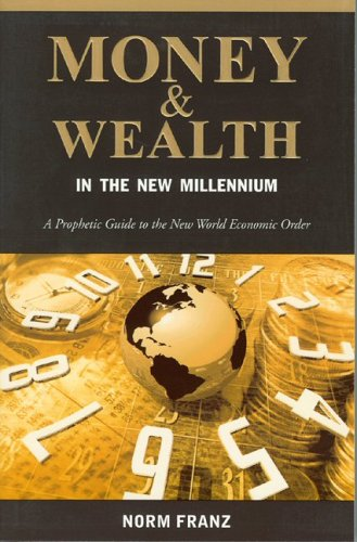 Money & Wealth in the New Millennium: A Prophetic Guide to the New World Economic Order 9780971086302