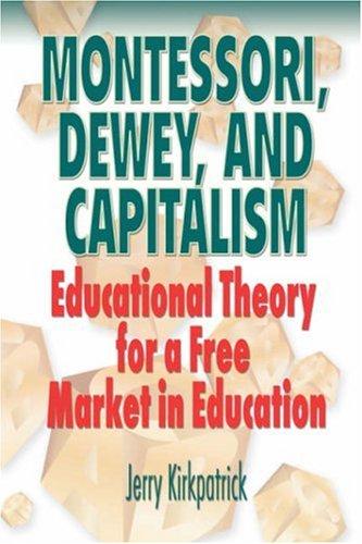 Montessori, Dewey, and Capitalism 9780978780326