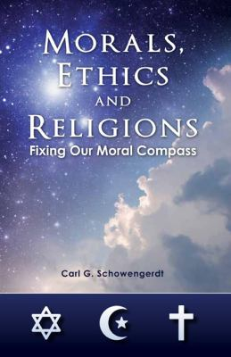 Morals, Ethics and Religions: Fixing Our Moral Compass 9780976709732