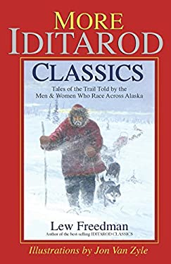 More Iditarod Classics: Tales of the Trail Told by the Men & Women Who Race Across Alaska 9780972494489