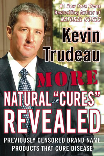 More Natural Cures Revealed: Previously Censored Brand Name Products That Cure Disease 9780975599549