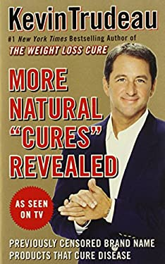 More Natural Cures Revealed: Previously Censored Brand Name Products That Cure Disease 9780978785130