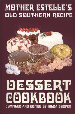 Mother Estelle's Old Southern Recipe Dessert Cookbook 9780970146663