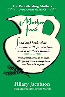 Mother Food: A Breastfeeding Diet Guide with Lactogenic Foods and Herbs for a Mom and Baby's Best Health 9780979599507