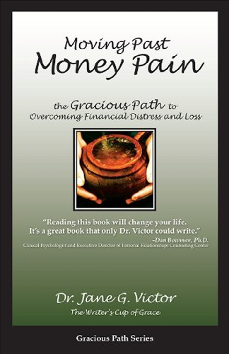Moving Past Money Pain: The Gracious Path to Overcoming Financial Distress and Loss 9780978924775